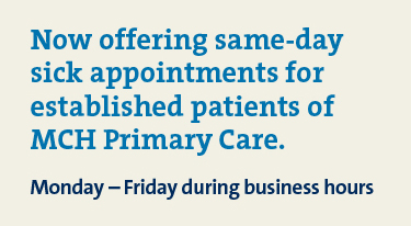 Same-day sick appointments available for established patients of MCH Primary Care